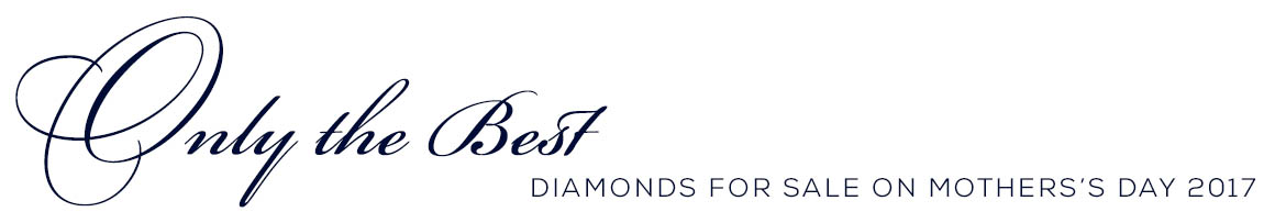 Only the Best Diamonds for Sale on Mother's Day 2017